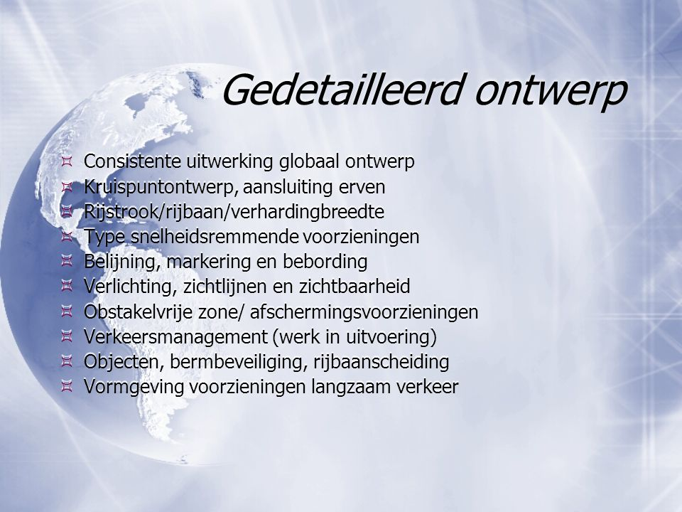 Gedetailleerd ontwerp  Consistente uitwerking globaal ontwerp  Kruispuntontwerp, aansluiting erven  Rijstrook/rijbaan/verhardingbreedte  Type snel