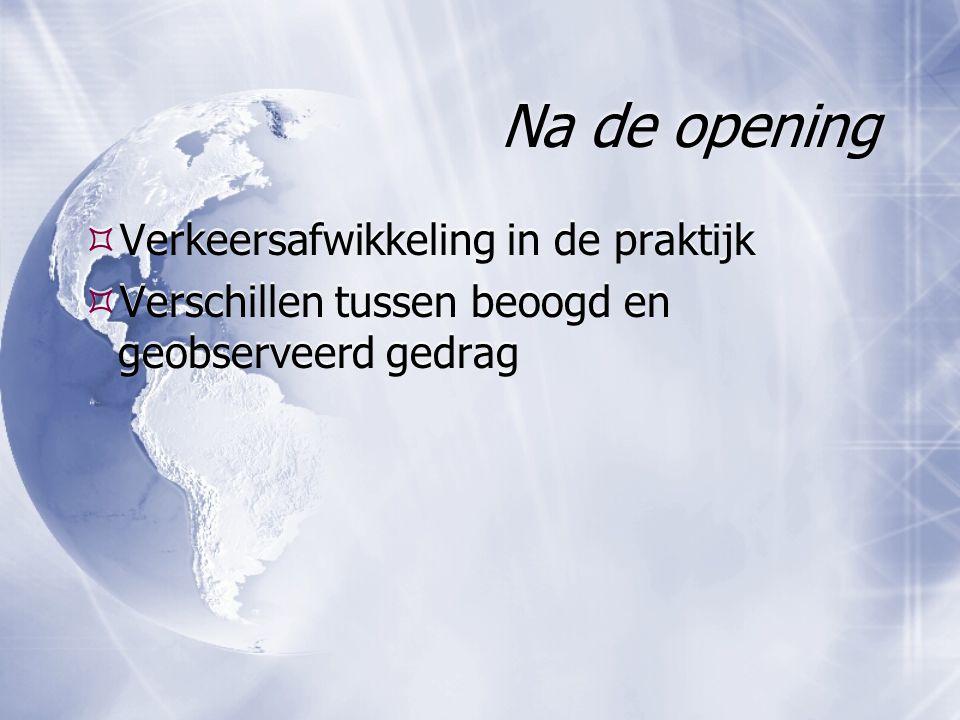 Na de opening  Verkeersafwikkeling in de praktijk  Verschillen tussen beoogd en geobserveerd gedrag  Verkeersafwikkeling in de praktijk  Verschill