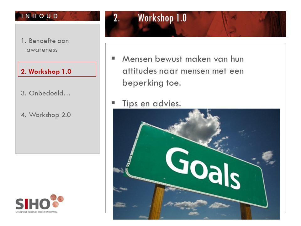 INHOUD 2.Workshop 1.0  Mensen bewust maken van hun attitudes naar mensen met een beperking toe.  Tips en advies. 1. Behoefte aan awareness 2. Worksh