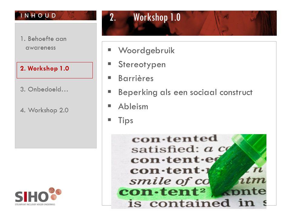 INHOUD 2.Workshop 1.0  Woordgebruik  Stereotypen  Barrières  Beperking als een sociaal construct  Ableism  Tips 1. Behoefte aan awareness 2. Wor