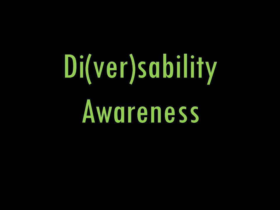 Di(ver)sability Awareness