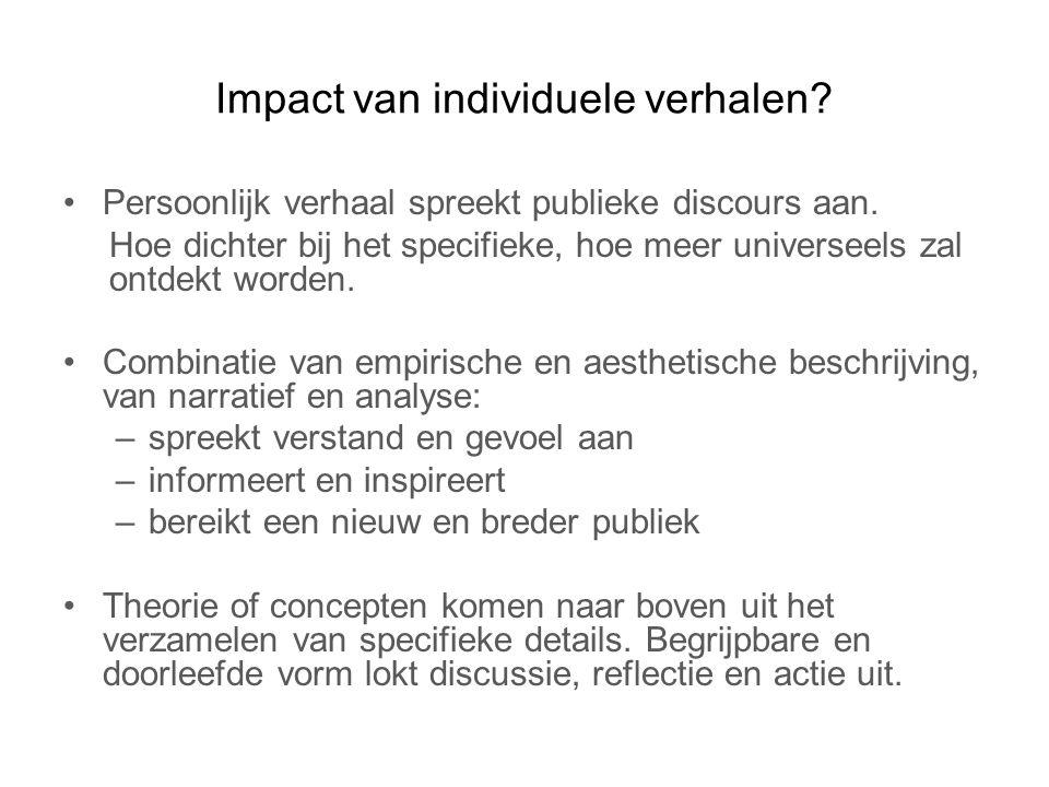 Impact van individuele verhalen? Persoonlijk verhaal spreekt publieke discours aan. Hoe dichter bij het specifieke, hoe meer universeels zal ontdekt w