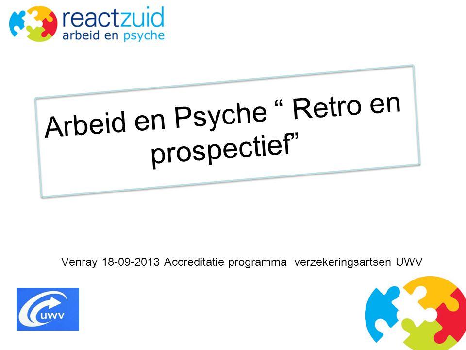 Arbeid en Psyche Retro en prospectief Venray 18-09-2013 Accreditatie programma verzekeringsartsen UWV