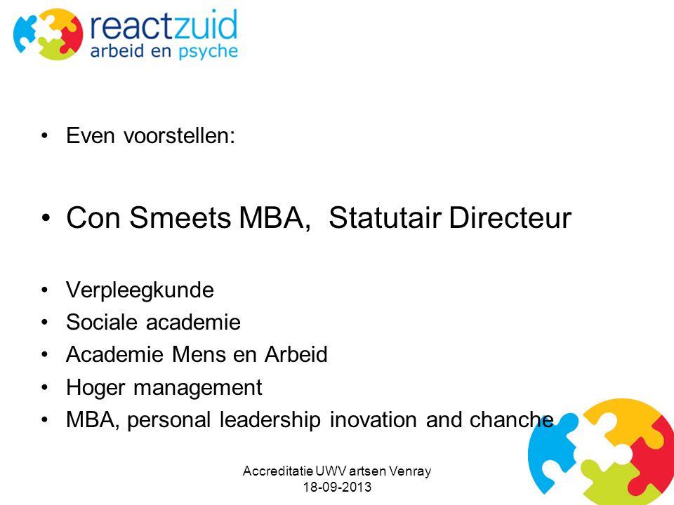 Even voorstellen: Con Smeets MBA, Statutair Directeur Verpleegkunde Sociale academie Academie Mens en Arbeid Hoger management MBA, personal leadership inovation and chanche Accreditatie UWV artsen Venray 18-09-2013