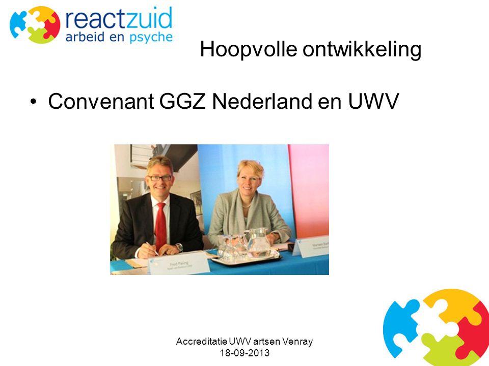 Hoopvolle ontwikkeling Convenant GGZ Nederland en UWV Accreditatie UWV artsen Venray 18-09-2013