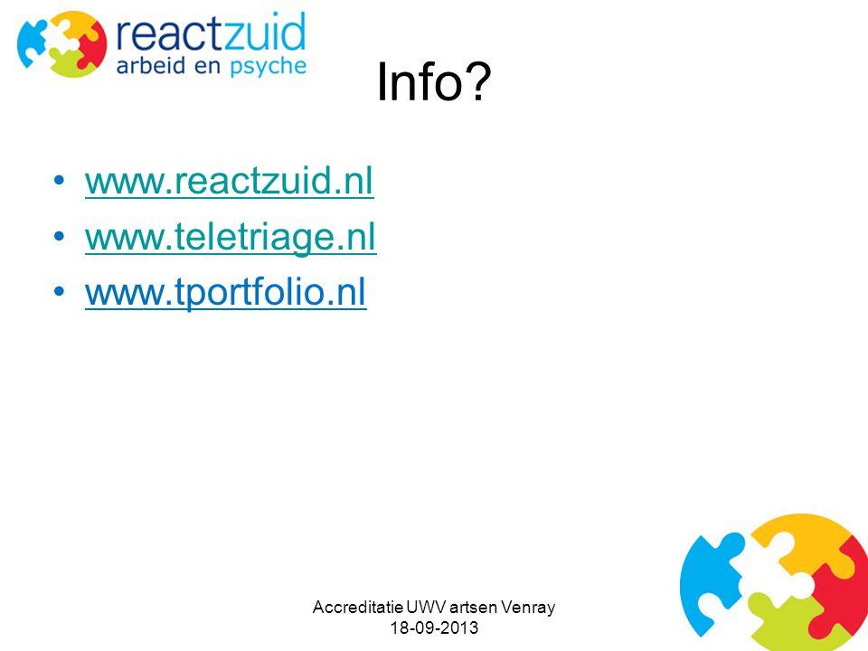 Info? www.reactzuid.nl www.teletriage.nl www.tportfolio.nl Accreditatie UWV artsen Venray 18-09-2013