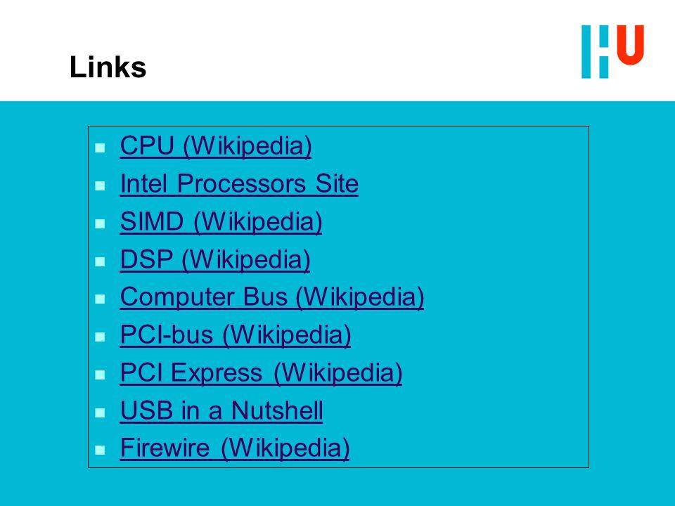 Links n CPU (Wikipedia) CPU (Wikipedia) n Intel Processors Site Intel Processors Site n SIMD (Wikipedia) SIMD (Wikipedia) n DSP (Wikipedia) DSP (Wikip