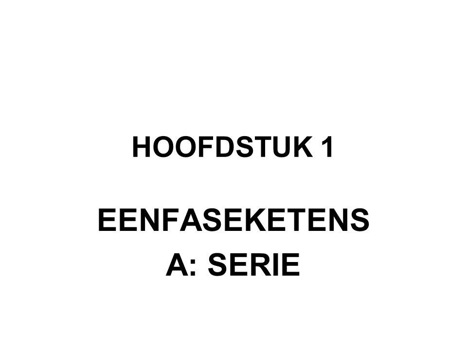HOOFDSTUK 1 EENFASEKETENS A: SERIE