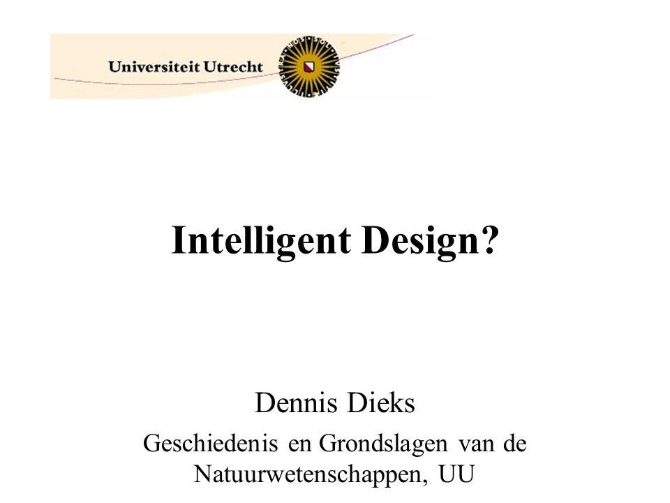 Intelligent Design? Dennis Dieks Geschiedenis en Grondslagen van de Natuurwetenschappen, UU
