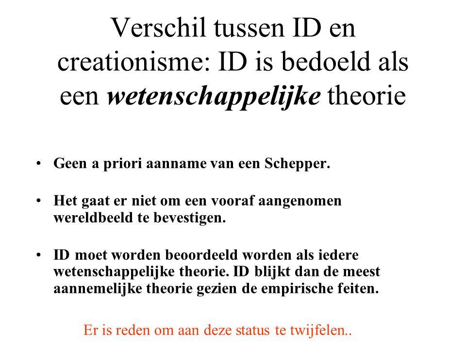 Verschil tussen ID en creationisme: ID is bedoeld als een wetenschappelijke theorie Geen a priori aanname van een Schepper. Het gaat er niet om een vo