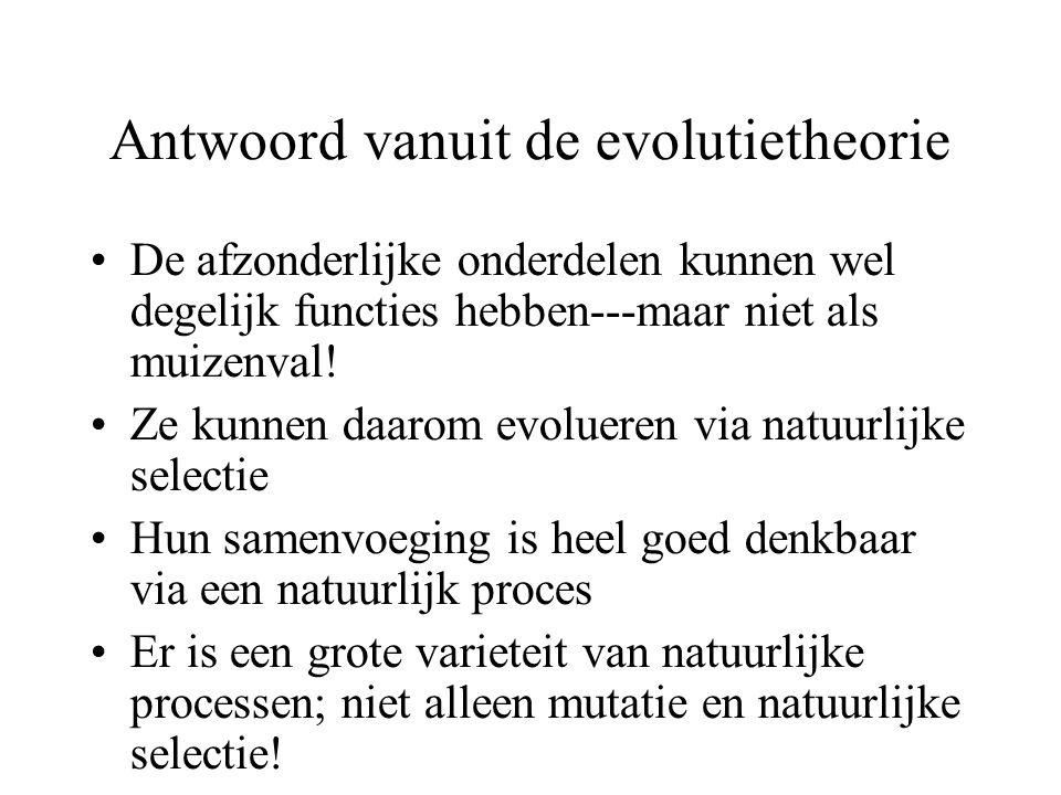 Antwoord vanuit de evolutietheorie De afzonderlijke onderdelen kunnen wel degelijk functies hebben---maar niet als muizenval! Ze kunnen daarom evoluer