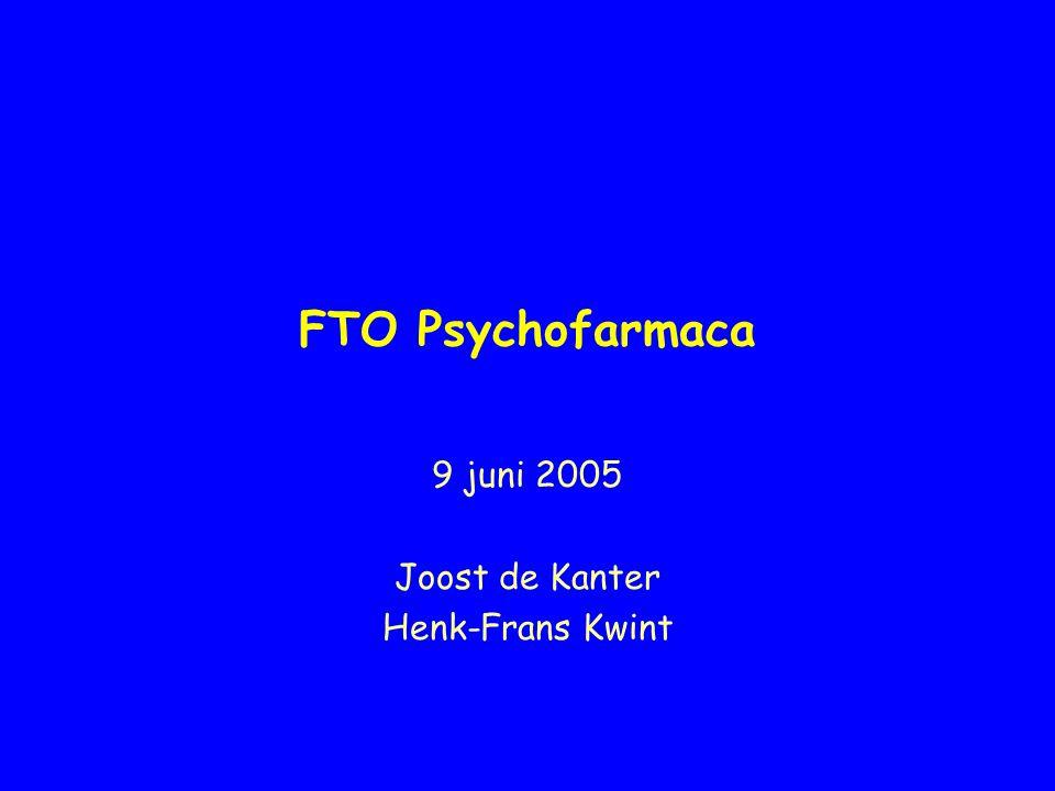FTO Psychofarmaca 9 juni 2005 Joost de Kanter Henk-Frans Kwint