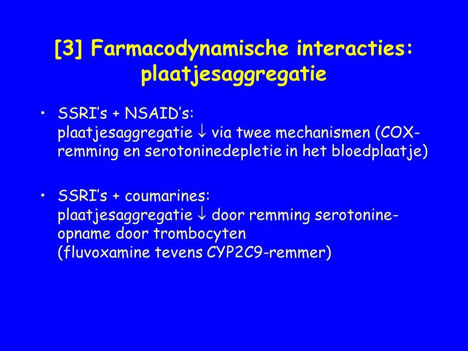 [3] Farmacodynamische interacties: plaatjesaggregatie SSRI's + NSAID's: plaatjesaggregatie  via twee mechanismen (COX- remming en serotoninedepletie