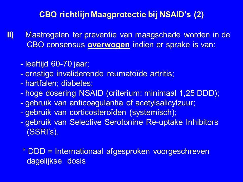 CBO richtlijn Maagprotectie bij NSAID's (2) II) Maatregelen ter preventie van maagschade worden in de CBO consensus overwogen indien er sprake is van: