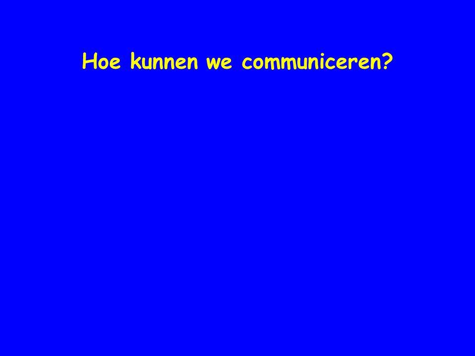 Hoe kunnen we communiceren?