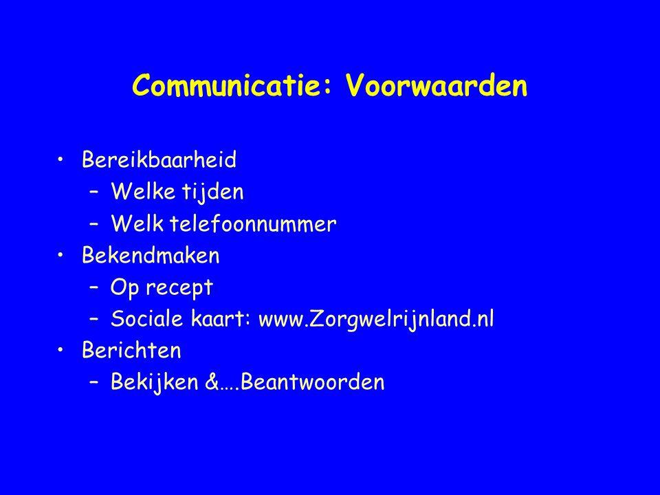 Communicatie: Voorwaarden Bereikbaarheid –Welke tijden –Welk telefoonnummer Bekendmaken –Op recept –Sociale kaart: www.Zorgwelrijnland.nl Berichten –B