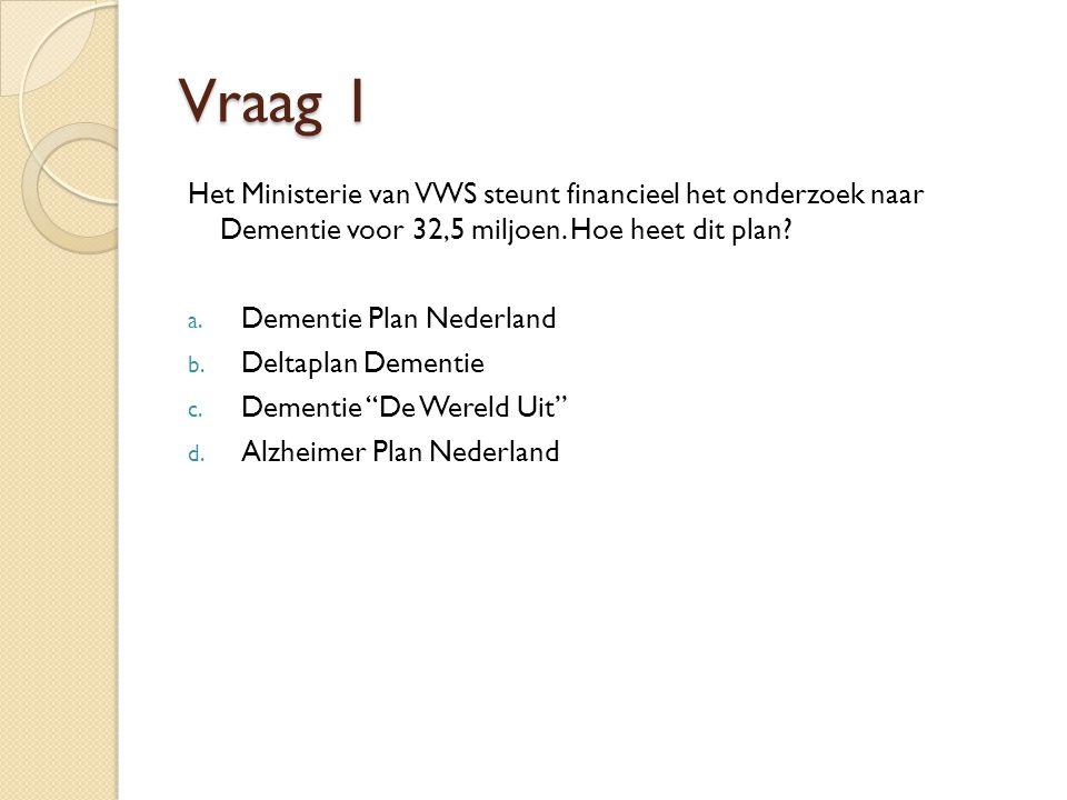 Vraag 1 Het Ministerie van VWS steunt financieel het onderzoek naar Dementie voor 32,5 miljoen.