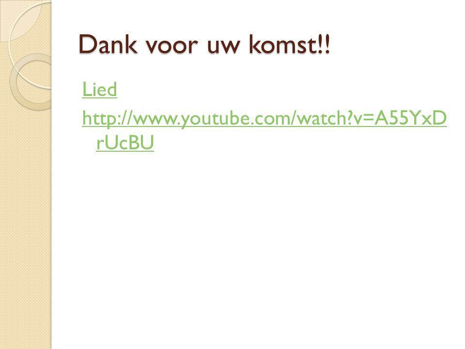 Dank voor uw komst!! Lied http://www.youtube.com/watch?v=A55YxD rUcBU