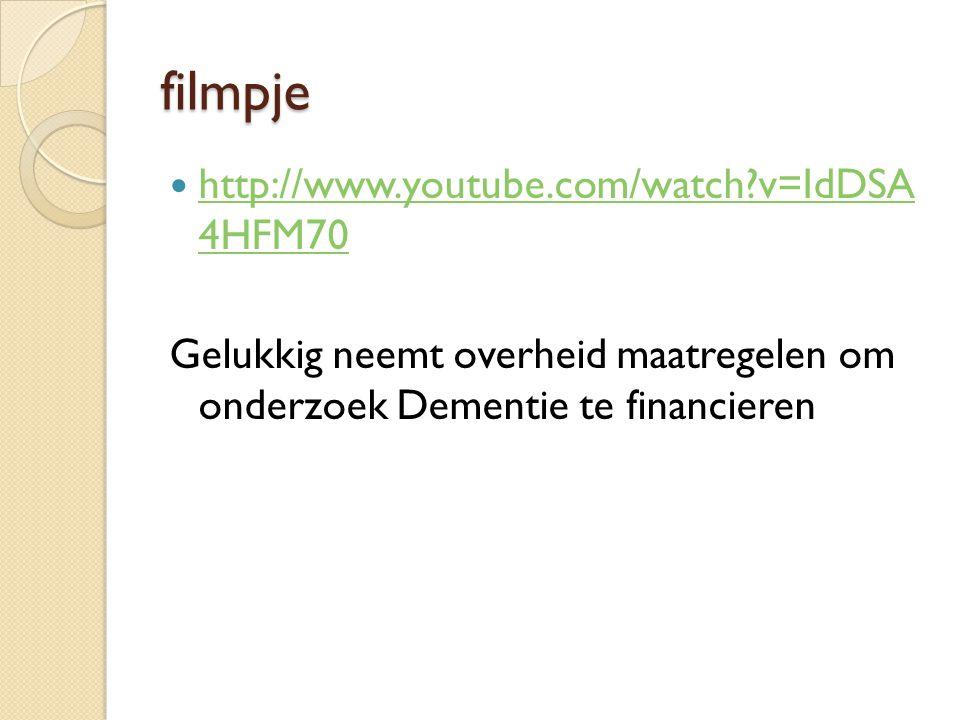 filmpje http://www.youtube.com/watch?v=IdDSA 4HFM70 http://www.youtube.com/watch?v=IdDSA 4HFM70 Gelukkig neemt overheid maatregelen om onderzoek Dementie te financieren
