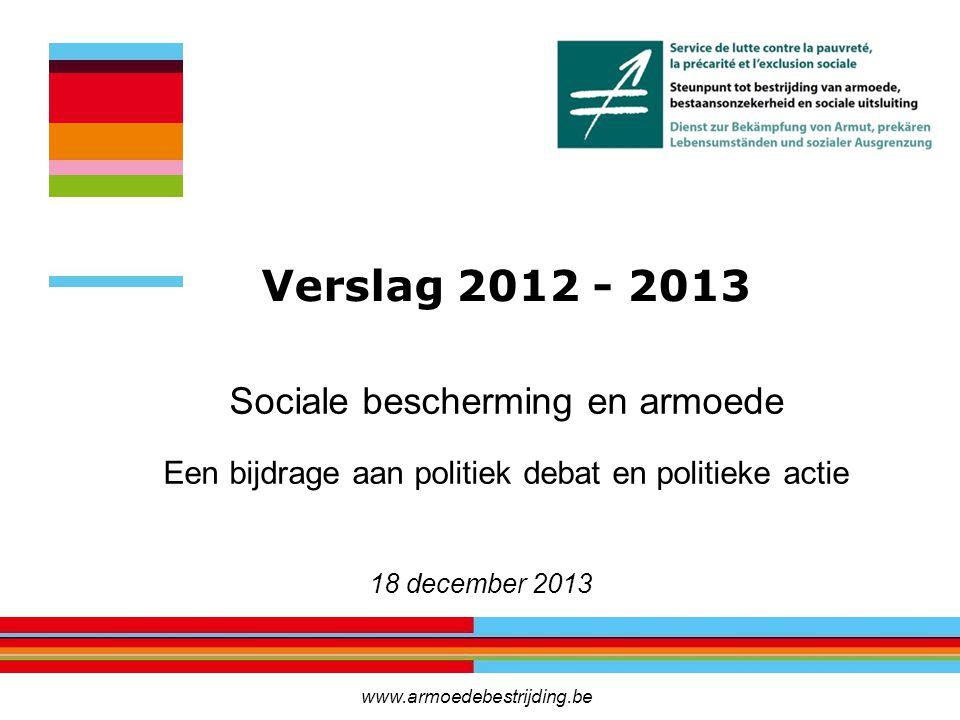 Sociale bescherming en armoede Een bijdrage aan politiek debat en politieke actie 18 december 2013 Verslag 2012 - 2013 www.armoedebestrijding.be