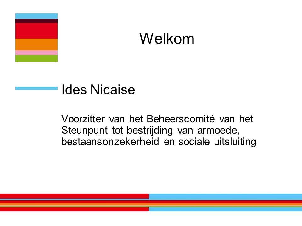 Welkom Ides Nicaise Voorzitter van het Beheerscomité van het Steunpunt tot bestrijding van armoede, bestaansonzekerheid en sociale uitsluiting