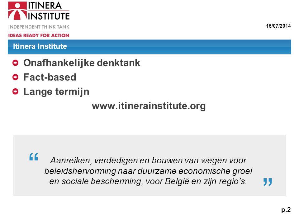 """15/07/2014 p.2 Itinera Institute Onafhankelijke denktank Fact-based Lange termijn www.itinerainstitute.org """" Aanreiken, verdedigen en bouwen van wegen"""