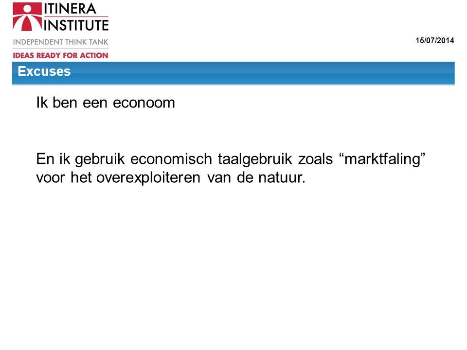 """15/07/2014 Ik ben een econoom En ik gebruik economisch taalgebruik zoals """"marktfaling"""" voor het overexploiteren van de natuur. Excuses"""