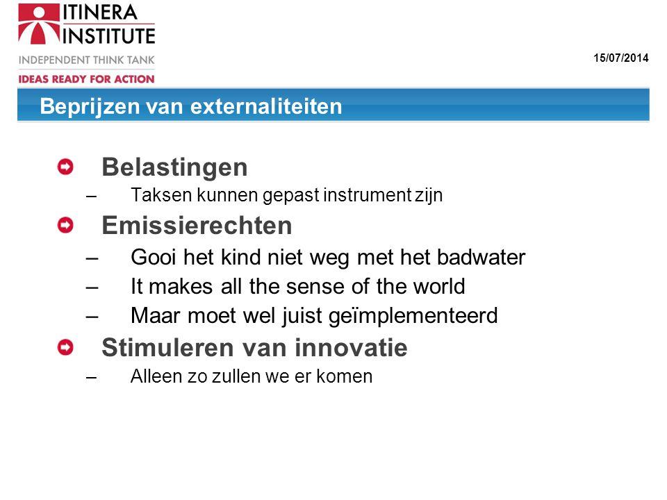 15/07/2014 Beprijzen van externaliteiten Belastingen – Taksen kunnen gepast instrument zijn Emissierechten – Gooi het kind niet weg met het badwater –