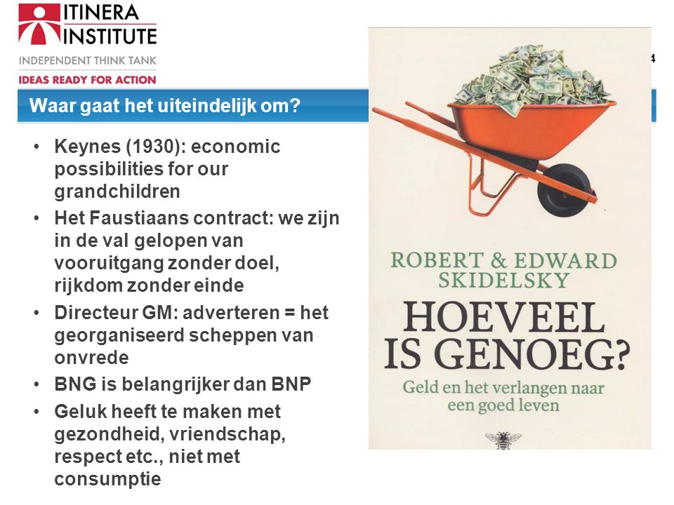15/07/2014 Waar gaat het uiteindelijk om? Keynes (1930): economic possibilities for our grandchildren Het Faustiaans contract: we zijn in de val gelop