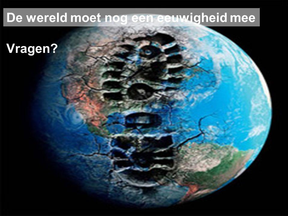15/07/2014 De wereld moet nog een eeuwigheid mee Vragen?