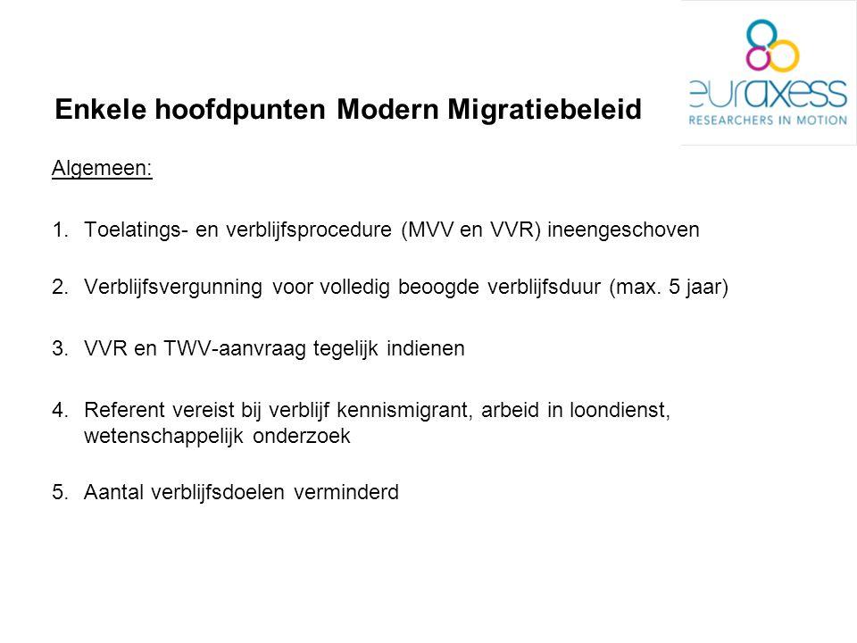 Enkele hoofdpunten Modern Migratiebeleid Algemeen: 1.Toelatings- en verblijfsprocedure (MVV en VVR) ineengeschoven 2.Verblijfsvergunning voor volledig