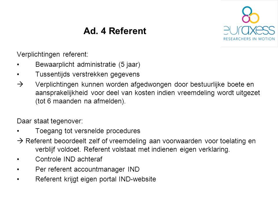 Ad. 4 Referent Verplichtingen referent: Bewaarplicht administratie (5 jaar) Tussentijds verstrekken gegevens  Verplichtingen kunnen worden afgedwonge