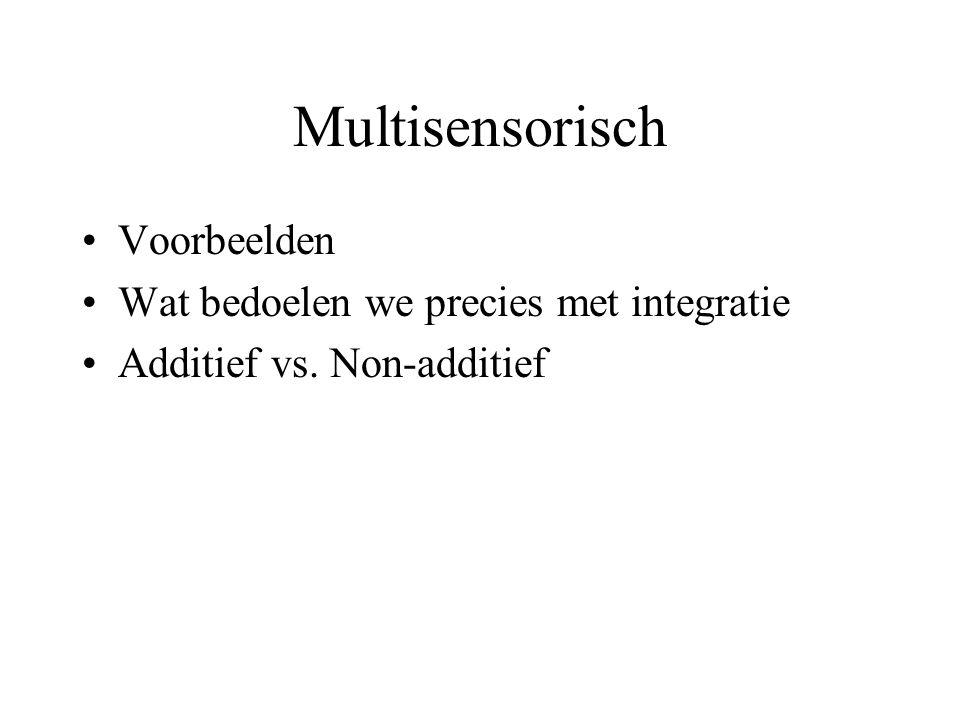 Multisensorisch Voorbeelden Wat bedoelen we precies met integratie Additief vs. Non-additief