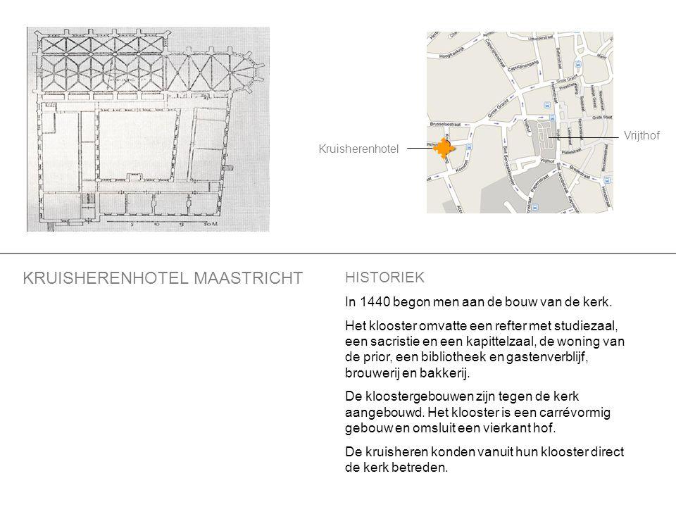 Vrijthof Kruisherenhotel HISTORIEK In 1440 begon men aan de bouw van de kerk. Het klooster omvatte een refter met studiezaal, een sacristie en een kap