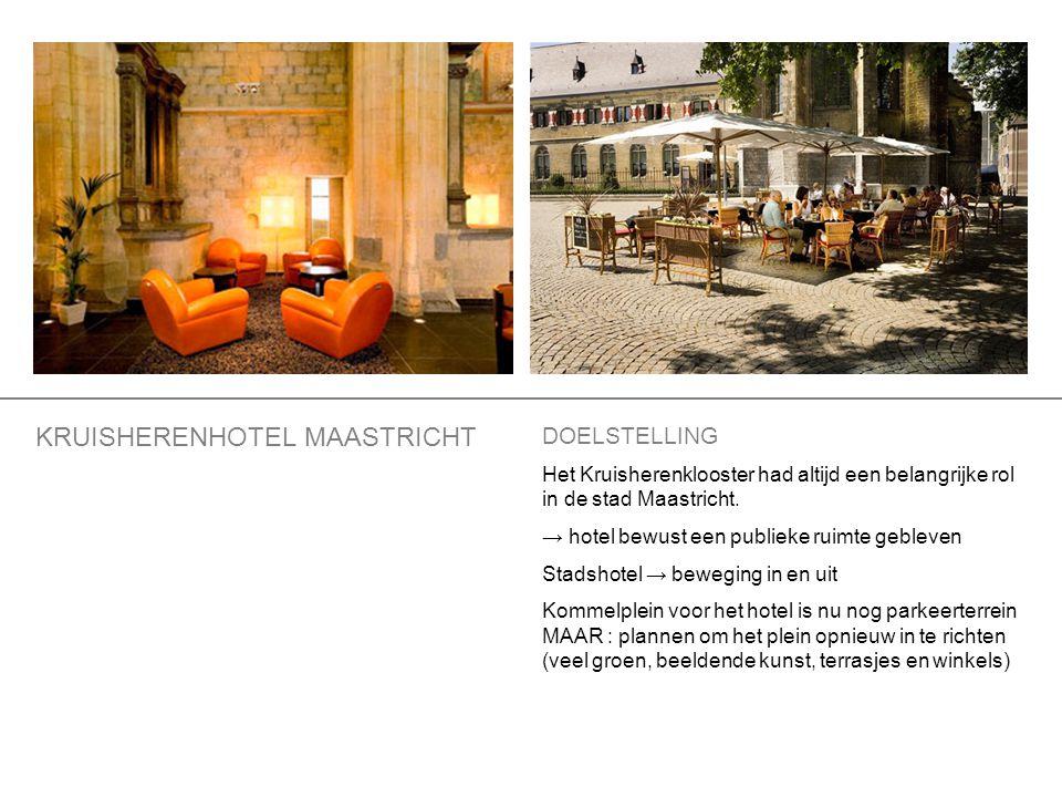 DOELSTELLING Het Kruisherenklooster had altijd een belangrijke rol in de stad Maastricht. → hotel bewust een publieke ruimte gebleven Stadshotel → bew