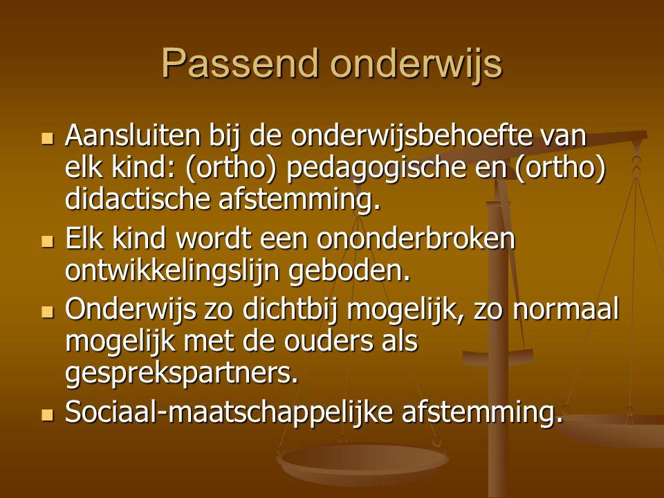 Passend onderwijs Aansluiten bij de onderwijsbehoefte van elk kind: (ortho) pedagogische en (ortho) didactische afstemming. Aansluiten bij de onderwij