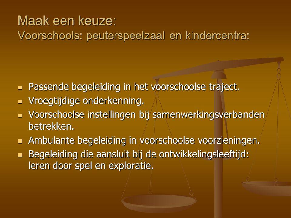 Maak een keuze: Voorschools: peuterspeelzaal en kindercentra: Passende begeleiding in het voorschoolse traject. Passende begeleiding in het voorschool