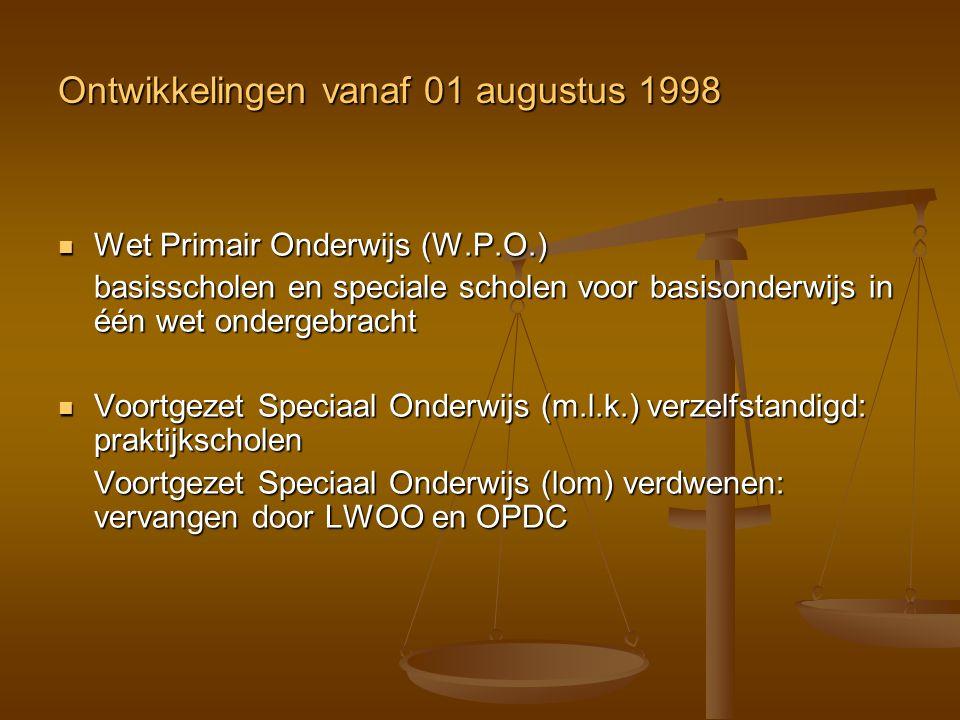 Ontwikkelingen vanaf 01 augustus 1998 Wet Primair Onderwijs (W.P.O.) Wet Primair Onderwijs (W.P.O.) basisscholen en speciale scholen voor basisonderwi