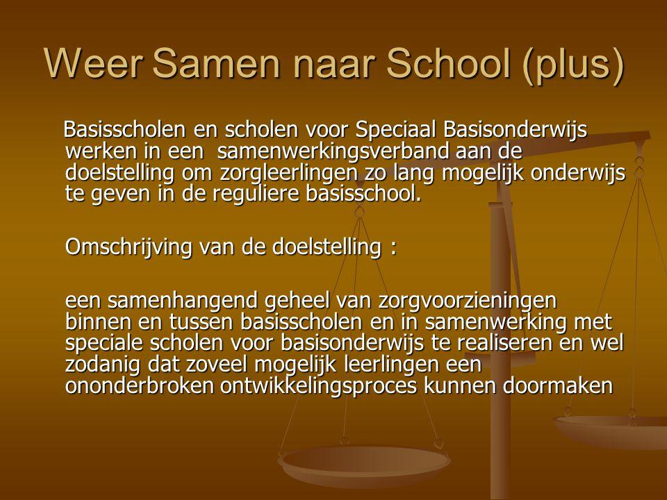 Weer Samen naar School (plus) Basisscholen en scholen voor Speciaal Basisonderwijs werken in een samenwerkingsverband aan de doelstelling om zorgleerl