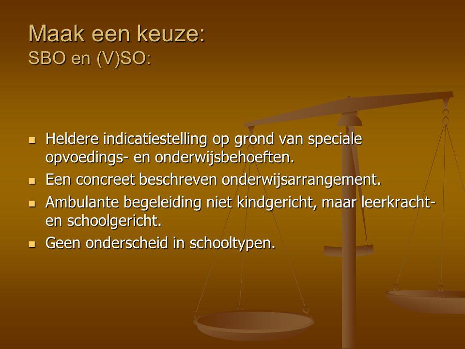Maak een keuze: SBO en (V)SO: Heldere indicatiestelling op grond van speciale opvoedings- en onderwijsbehoeften. Heldere indicatiestelling op grond va