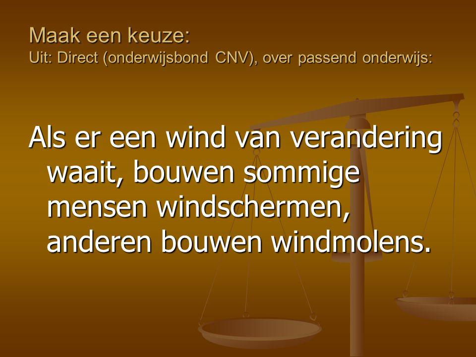Maak een keuze: Uit: Direct (onderwijsbond CNV), over passend onderwijs: Als er een wind van verandering waait, bouwen sommige mensen windschermen, an
