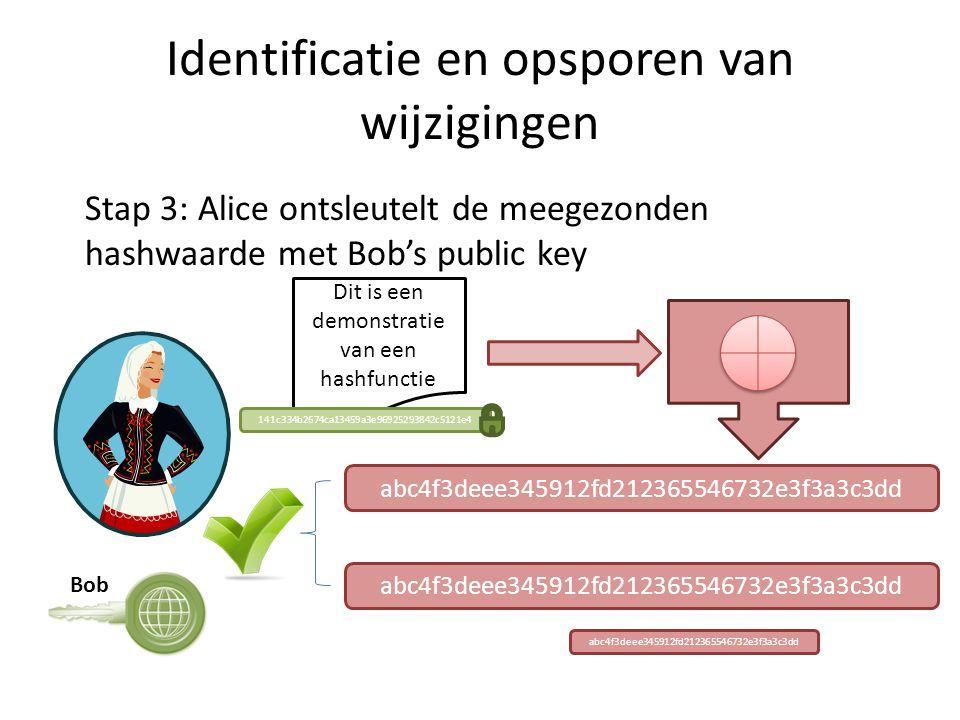 Identificatie en opsporen van wijzigingen Dit is een demonstratie van een hashfunctie Stap 3: Alice ontsleutelt de meegezonden hashwaarde met Bob's public key 141c334b2674ca13459a3e96925293842c5121e4 abc4f3deee345912fd212365546732e3f3a3c3dd Bob abc4f3deee345912fd212365546732e3f3a3c3dd