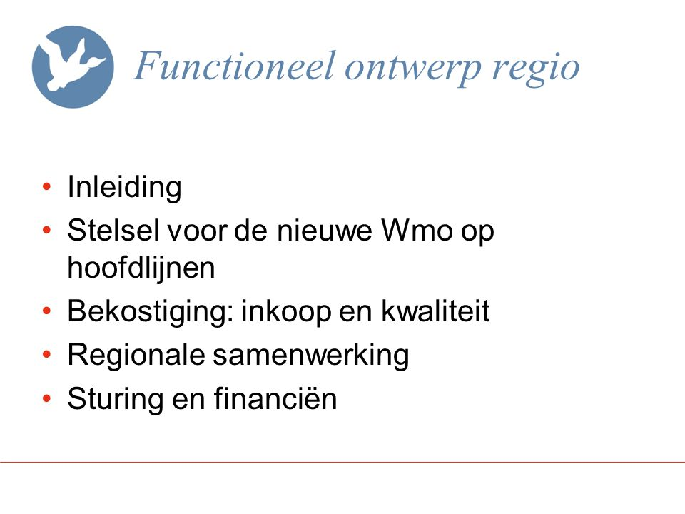 Functioneel ontwerp regio Inleiding Stelsel voor de nieuwe Wmo op hoofdlijnen Bekostiging: inkoop en kwaliteit Regionale samenwerking Sturing en finan