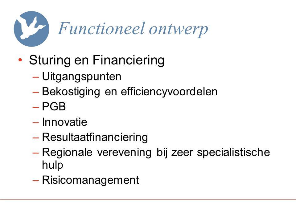 Functioneel ontwerp Sturing en Financiering –Uitgangspunten –Bekostiging en efficiencyvoordelen –PGB –Innovatie –Resultaatfinanciering –Regionale vere