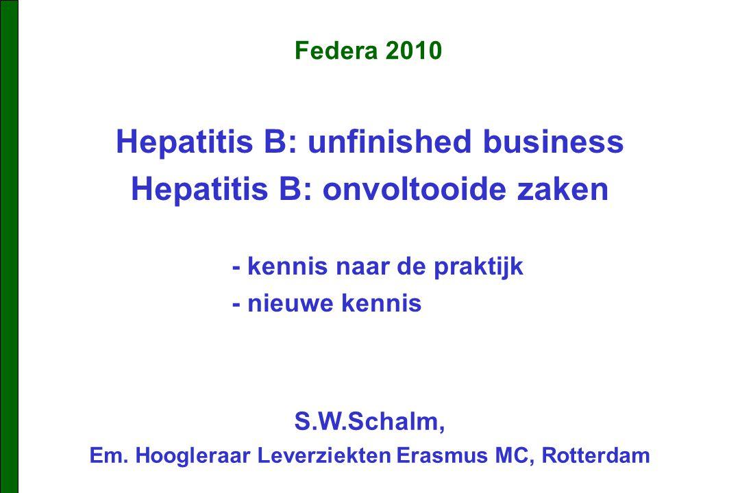Hepatitis B: unfinished business Hepatitis B: onvoltooide zaken Federa 2010 S.W.Schalm, Em.