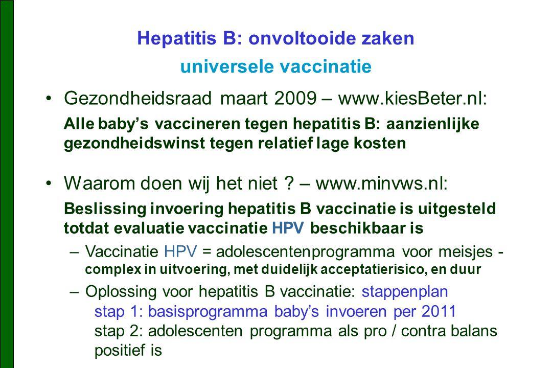 Gezondheidsraad maart 2009 – www.kiesBeter.nl: Alle baby's vaccineren tegen hepatitis B: aanzienlijke gezondheidswinst tegen relatief lage kosten Waarom doen wij het niet .