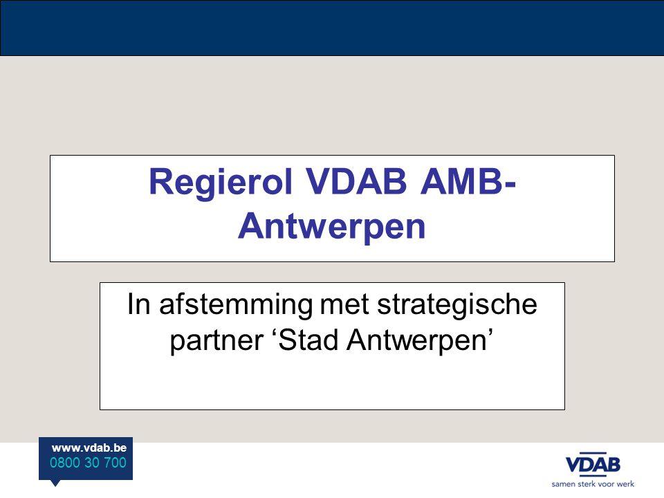 www.vdab.be 0800 30 700 Regierol VDAB AMB- Antwerpen In afstemming met strategische partner 'Stad Antwerpen'