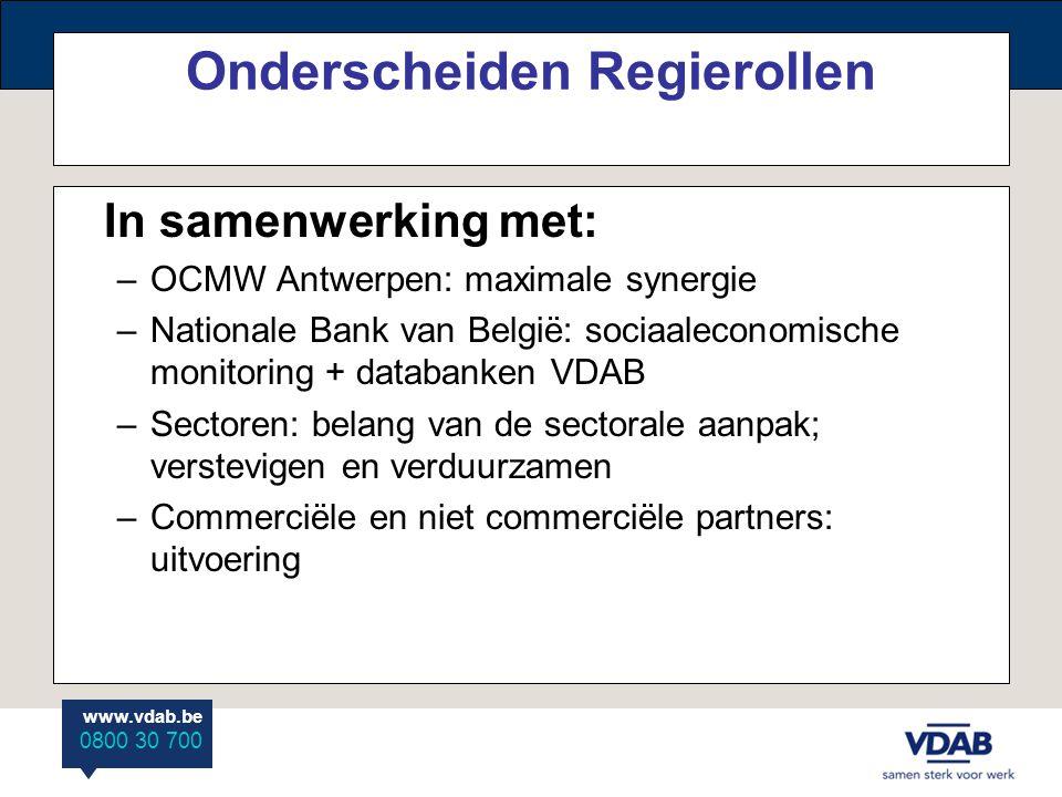 www.vdab.be 0800 30 700 Onderscheiden Regierollen In samenwerking met: –OCMW Antwerpen: maximale synergie –Nationale Bank van België: sociaaleconomische monitoring + databanken VDAB –Sectoren: belang van de sectorale aanpak; verstevigen en verduurzamen –Commerciële en niet commerciële partners: uitvoering