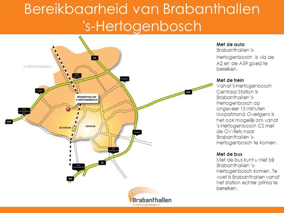 Bereikbaarheid van Brabanthallen 's-Hertogenbosch Met de auto Brabanthallen 's- Hertogenbosch is via de A2 en de A59 goed te bereiken. Met de trein Va