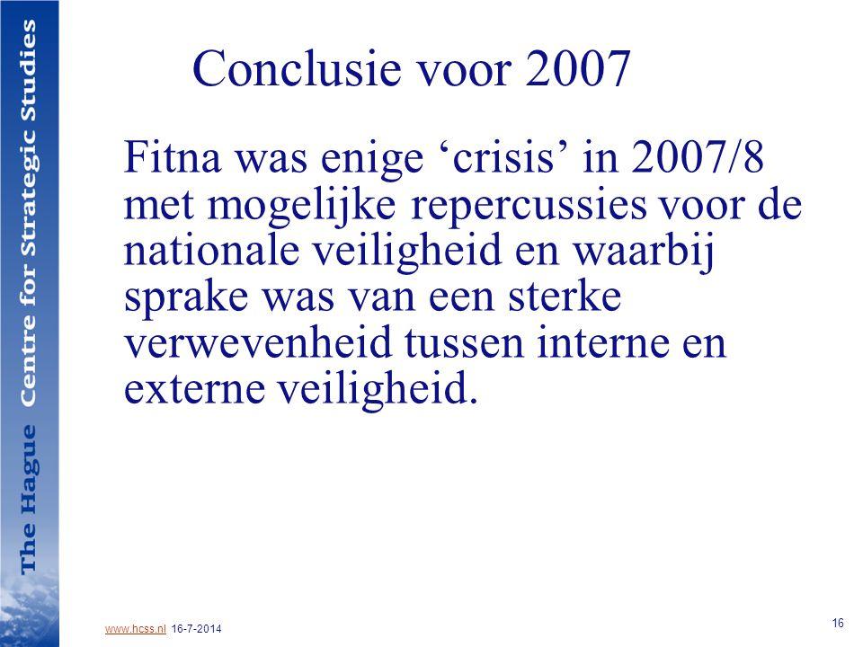 www.hcss.nlwww.hcss.nl 16-7-2014 16 Conclusie voor 2007 Fitna was enige 'crisis' in 2007/8 met mogelijke repercussies voor de nationale veiligheid en waarbij sprake was van een sterke verwevenheid tussen interne en externe veiligheid.
